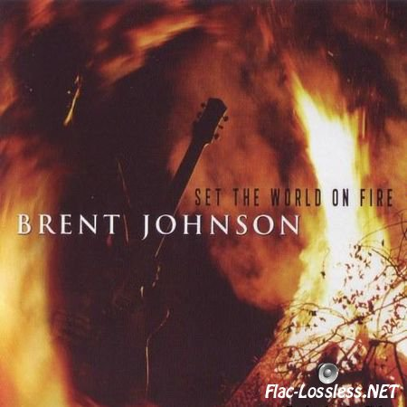 Brent Johnson - Set The World On Fire (2014) FLAC (image + .cue)