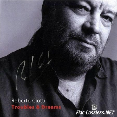 Roberto Ciotti - Troubles And Dreams (2010) APE (image + .cue)