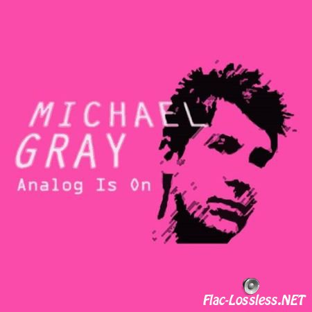 Michael Gray - Analog Is On (2007) FLAC (tracks + .cue)