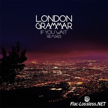 London Grammar - If You Wait (Remixes) (2014) FLAC (tracks)