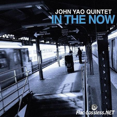 John Yao Quintet - In The Now (2012) FLAC (tracks)