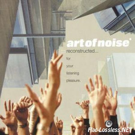 Art Of Noise – Reconstructed… For Your Listening Pleasure (2003) FLAC (image + .cue)