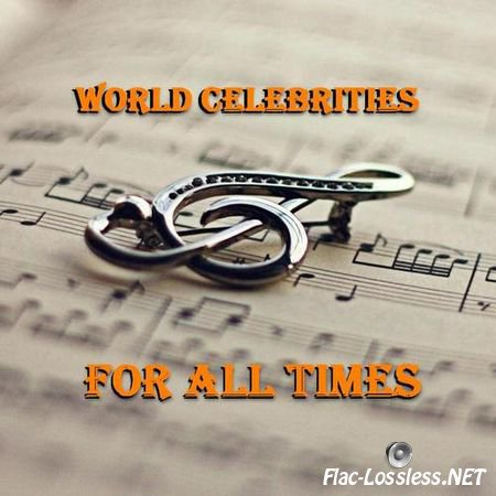 VA - World Celebrities For All Times (2014) FLAC