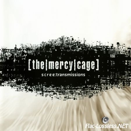 The Mercy Cage - Scree:Transmissions (2005) FLAC