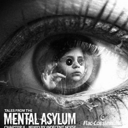 VA - Tales From The Mental Asylum Chapter 2 (Mixed By Indecent Noise) (2014) FLAC (tracks + .cue)