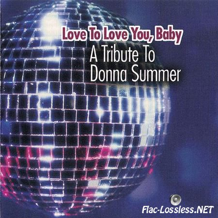 VA - Love To Love You, Baby - A Tribute To Donna Summer (2005) FLAC (image + .cue)