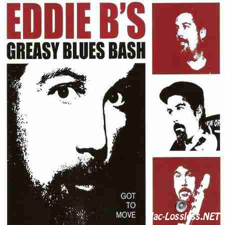 Eddie B's Greasy Blues Bash - Got to Move (2014) FLAC (tracks + .cue)