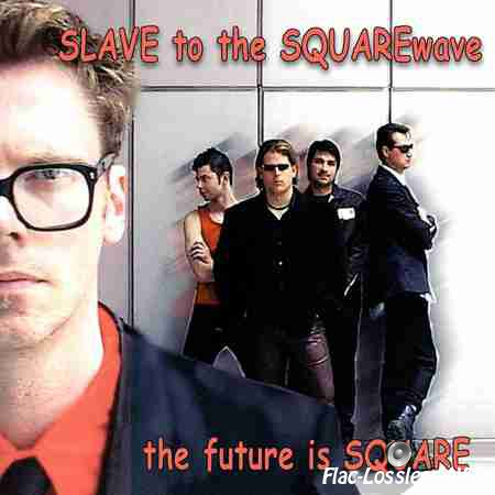 Slave To The Squarewave - The Future Is Square (Reconstructed) (2014) FLAC