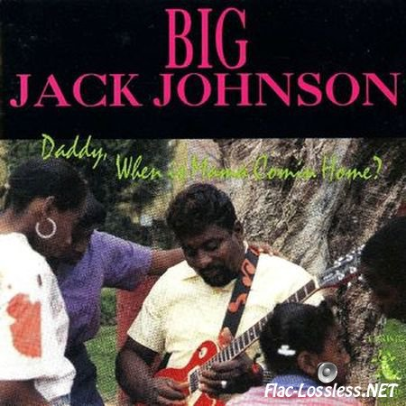 Big Jack Johnson - Daddy, When Is Mama Coming Home (1989) FLAC (image + .cue)