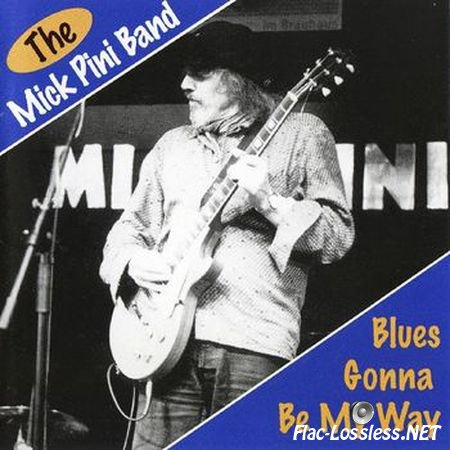 The Mick Pini Band - Blues Gonna Be My Way (1999) APE (image + .cue)