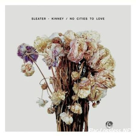 Sleater Kinney - No Cities to Love (2015) (24bit Hi-Res) FLAC (tracks + .cue)
