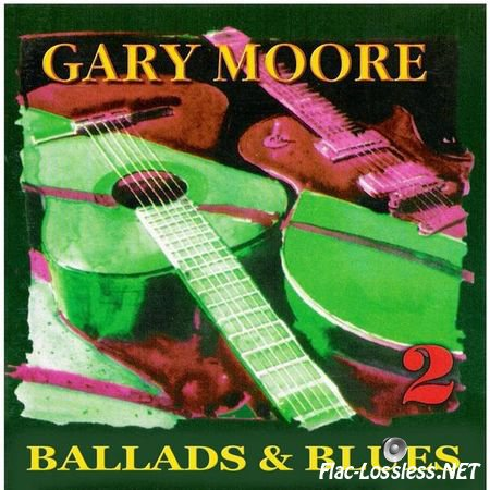 Gary Moore - Ballads & Blues 2 (1996) FLAC (image + .cue)