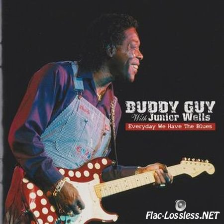Buddy Guy with Junior Wells - Everyday We Have The Blues (2004) FLAC