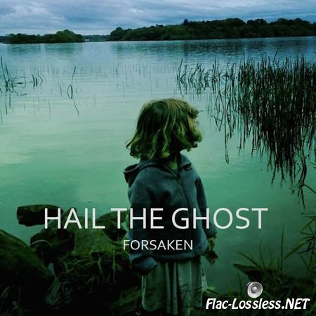 Hail the Ghost - Forsaken (2015) FLAC