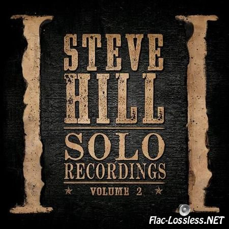 Steve Hill - Solo Recordings (Volume 2) (2014) FLAC (image + .cue)