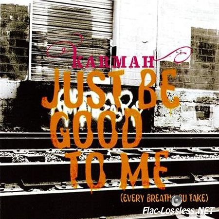 Karmah - Just Be Good To Me (Every Breath You Take) (2006) FLAC (tracks + .cue)