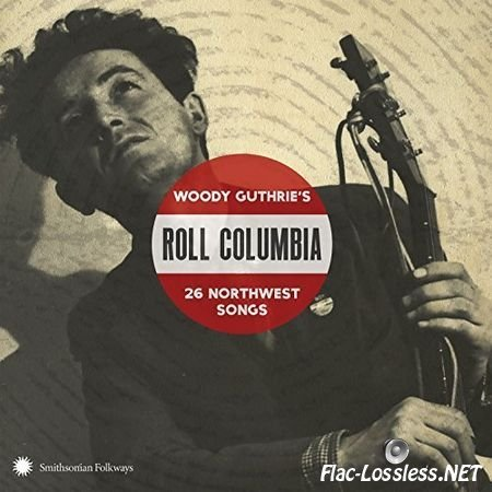 VA - Roll Columbia: Woody Guthries 26 Northwest Songs (2017) FLAC (tracks+.cue)