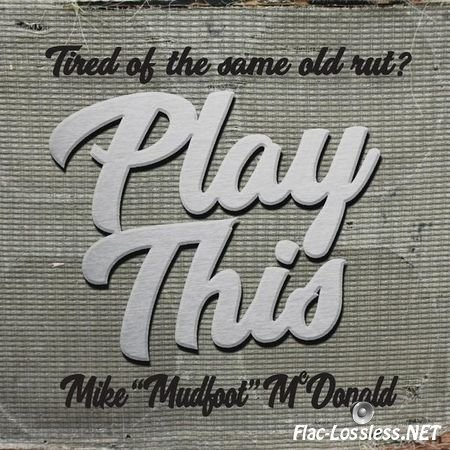 "Mike ""Mudfoot"" McDonald - Play This (2017) FLAC (tracks)"