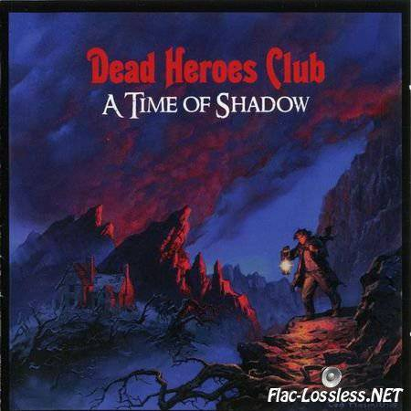 Dead Heroes Club - A Time Of Shadow (2009) FLAC (image + .cue)