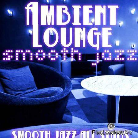 Smooth Jazz All Stars - Ambient Lounge Smooth Jazz (2015) FLAC (tracks)