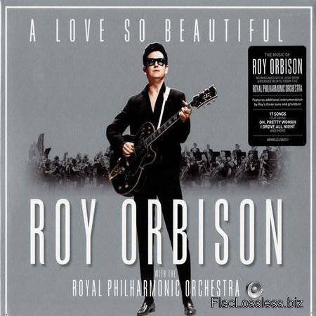 Roy Orbison - A Love So Beautiful: Roy Orbison & The Royal Philharmonic Orchestra (2017) FLAC (image + .cue)