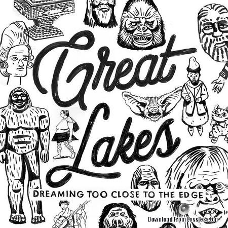 Great Lakes - Dreaming Too Close to the Edge (2018) FLAC