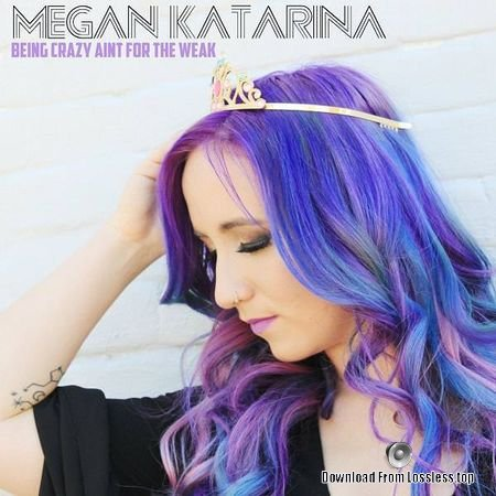 Megan Katarina - Being Crazy Aint for the Weak (2018) FLAC