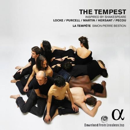 La Tempete and Simon-Pierre Bestion - The Tempest Music by Locke, Purcell, Martin: Inspired by Shakespeare (2015) (24bit Hi-Res) FLAC