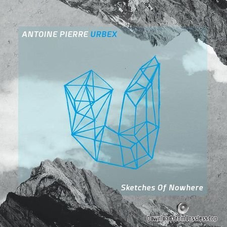 Antoine Pierre, Urbex - Sketches of Nowhere (2018) (24bit Hi-Res) FLAC