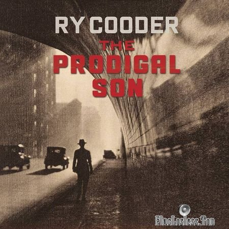 Ry Cooder - The Prodigal Son (2018) (24bit Hi-Res) FLAC