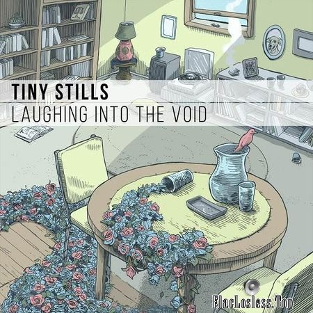 Tiny Stills - Laughing into the Void (2018) FLAC