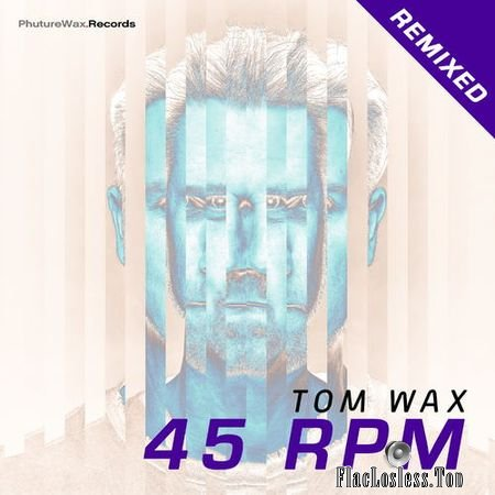 Tom Wax - 45 RPM Remixed (2018) FLAC