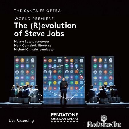 The Santa Fe Opera and Michael Christie - Mason Bates: The (R)evolution of Steve Jobs (2018) (24bit Hi-Res) FLAC