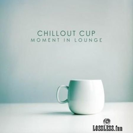 VA - Chillout Cup – Moment In Lounge (2018) FLAC (tracks)