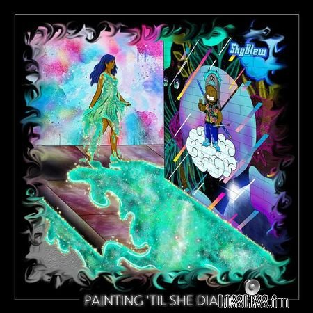 SkyBlew - Painting Til She Dials (2018) FLAC