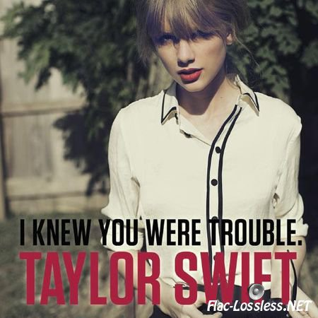 Taylor Swift - I Knew You Were Trouble (2012) FLAC (tracks)