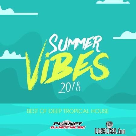 VA - Summer Vibes 2018: Best of Deep Tropical House (2018) FLAC