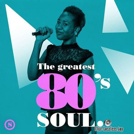 VA - The Greatest 80s Soul (2018) FLAC