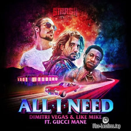 Dimitri Vegas and Like Mike and Gucci Mane - All I Need (2018) (24bit Single) FLAC