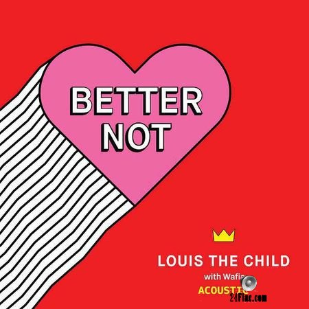 Louis The Child and Wafia - Better Not (Acoustic) (2018) [Single] FLAC