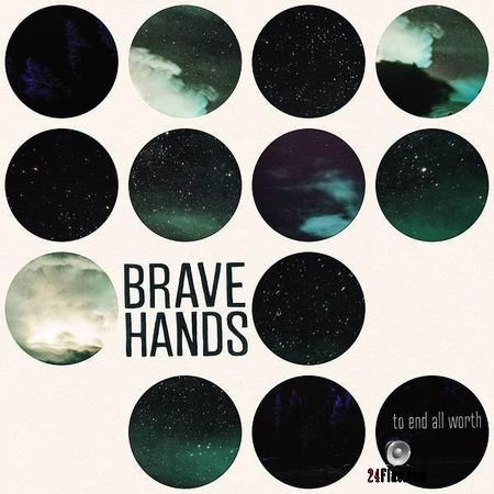 Brave Hands - To End All Worth (2018) FLAC