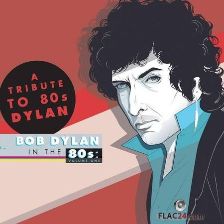 VA - A Tribute to Bob Dylan in the 80s: Volume One (2014) (24bit Hi-Res, Deluxe Edition) FLAC