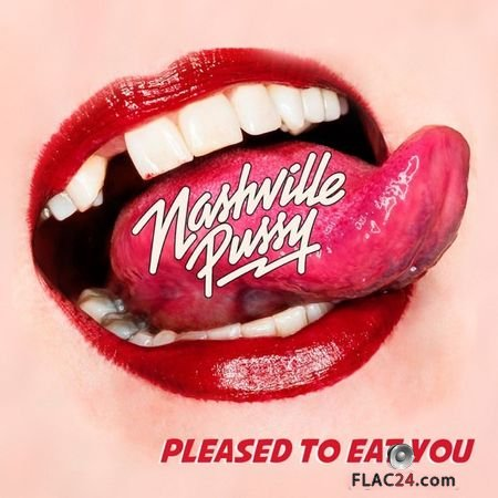Nashville Pussy - Pleased to Eat You (2018) (24bit Hi-Res) FLAC