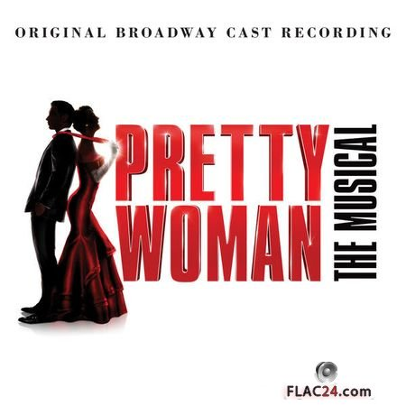 VA - Pretty Woman: The Musical (Original Broadway Cast Recording) (2018) (24bit Hi-Res) FLAC