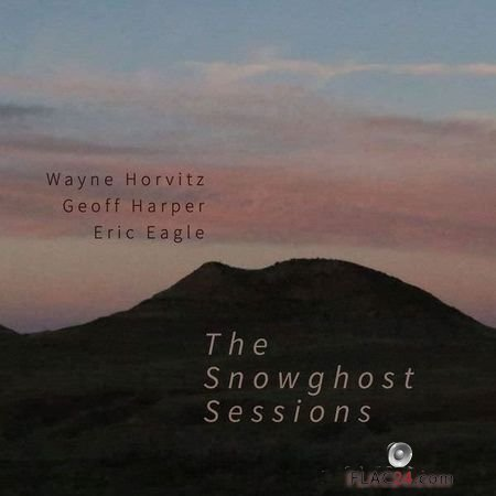The Snowghost Sessions by Wayne Horvitz (2018) (24 bit Hi-Res) FLAC