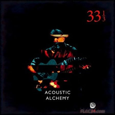 Acoustic Alchemy - Thirty Three and a Third (2018) FLAC (tracks)