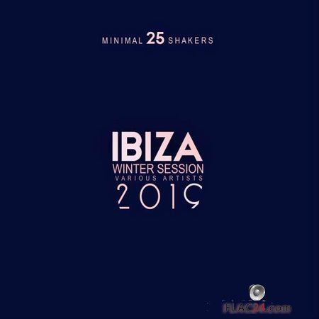 VA - Ibiza Winter Session 2019 (25 Minimal Shakers) (2018) FLAC