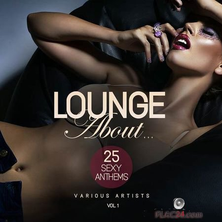 VA - Lounge About… (25 Sexy Anthems), Vol. 1 (2017) FLAC