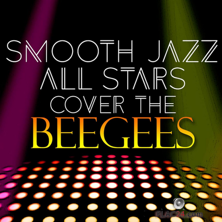 Smooth Jazz All Stars - Smooth Jazz All Stars Cover the BeeGees (2016) FLAC (tracks)