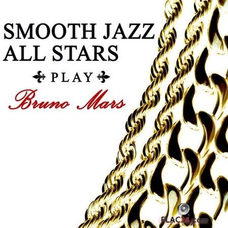 Smooth Jazz All Stars - Smooth Jazz All Stars Play Bruno Mars (2018) FLAC (tracks)